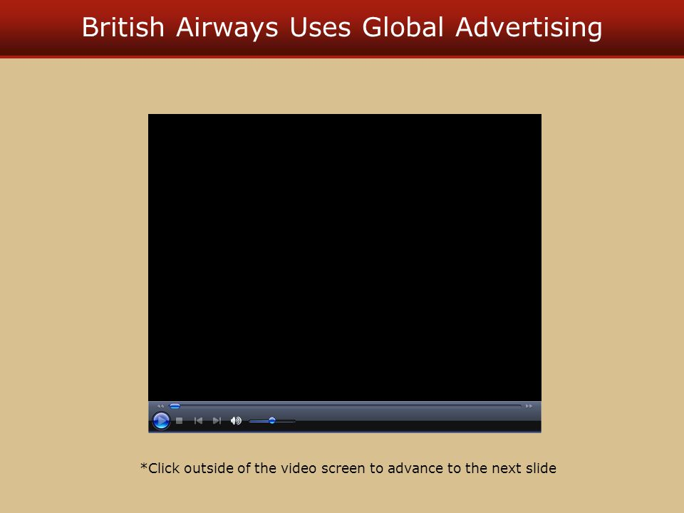 British Airways Uses Global Advertising *Click outside of the video screen to advance to the next slide