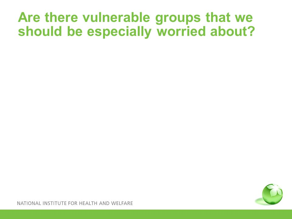 Are there vulnerable groups that we should be especially worried about
