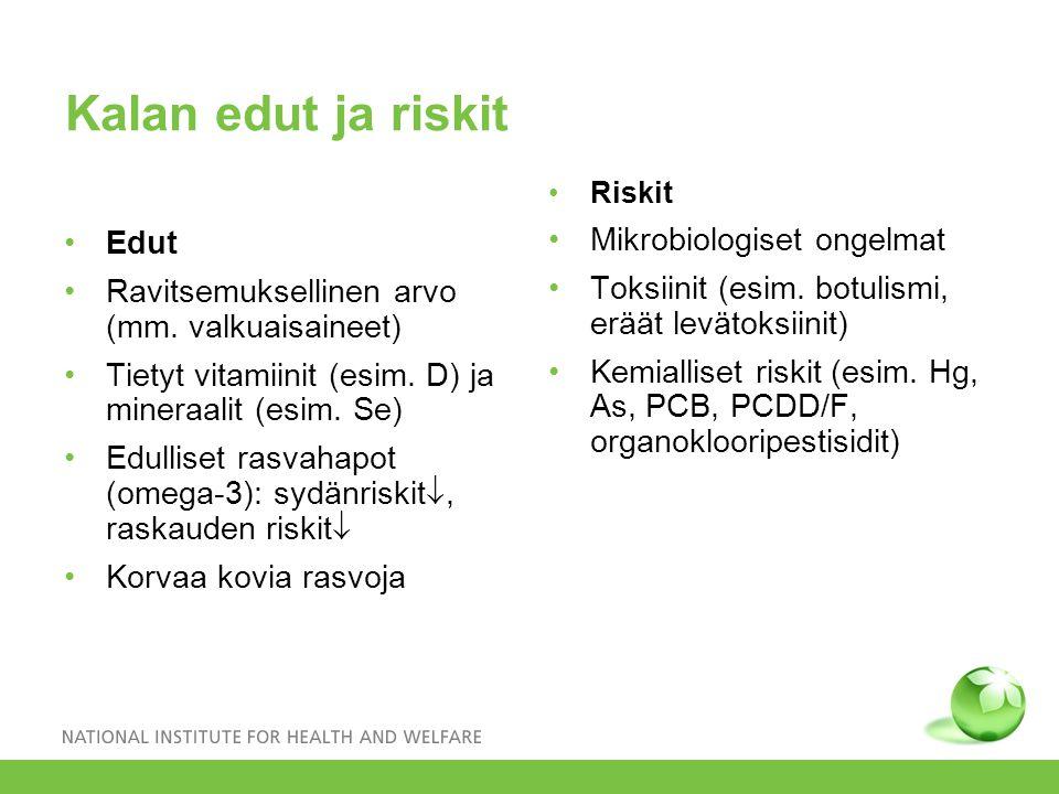 Kalan edut ja riskit Edut Ravitsemuksellinen arvo (mm. valkuaisaineet) Tietyt vitamiinit (esim. D) ja mineraalit (esim. Se) Edulliset rasvahapot (omeg