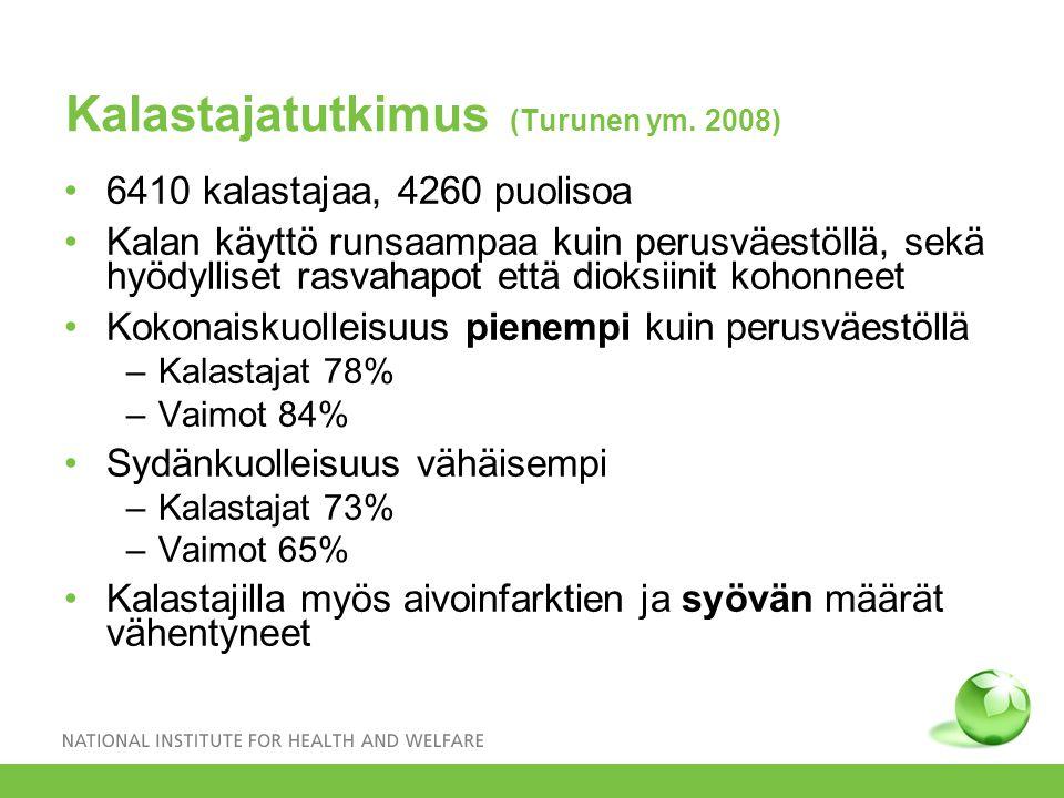 Kalastajatutkimus (Turunen ym. 2008) 6410 kalastajaa, 4260 puolisoa Kalan käyttö runsaampaa kuin perusväestöllä, sekä hyödylliset rasvahapot että diok