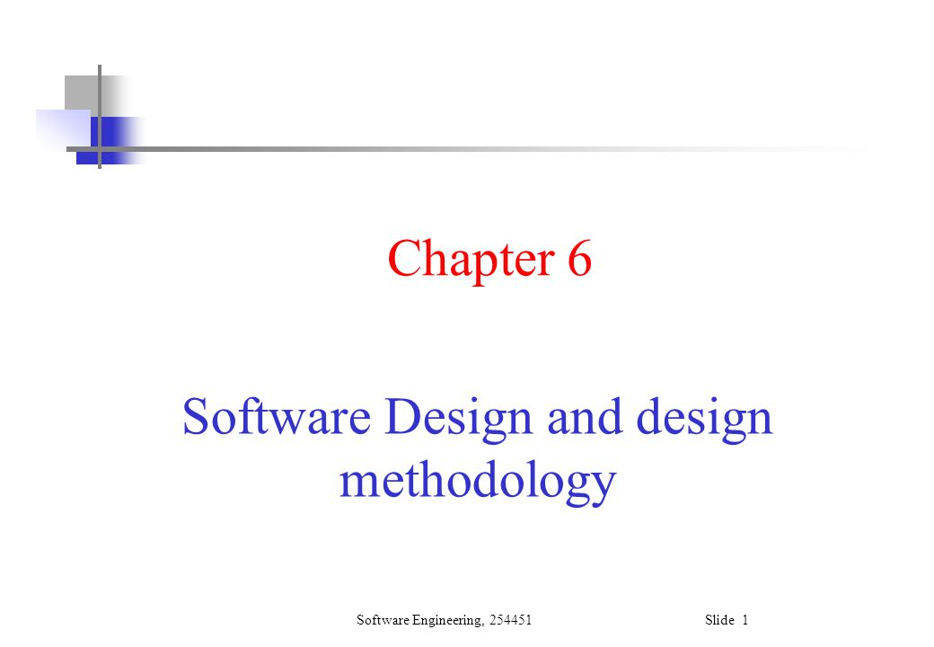 Software Engineering, 254451 Slide 12 Five Criteria for Design Methods We can identify five criteria to help evaluate modular design methods (Pucc-D): –Modular decomposability; –Modular composability; –Modular understandability; –Modular continuity; –Modular protection.