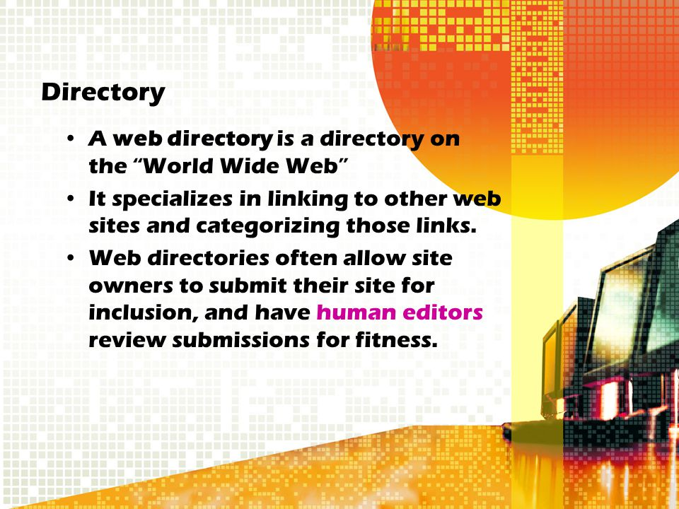 Directory A web directory is a directory on the World Wide Web It specializes in linking to other web sites and categorizing those links.
