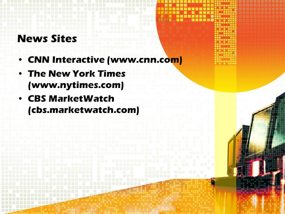 News Sites CNN Interactive (www.cnn.com) The New York Times (www.nytimes.com) CBS MarketWatch (cbs.marketwatch.com)