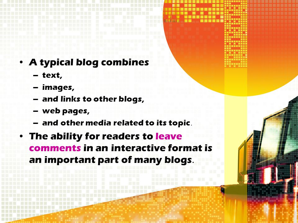 A typical blog combines –text, –images, –and links to other blogs, –web pages, –and other media related to its topic.