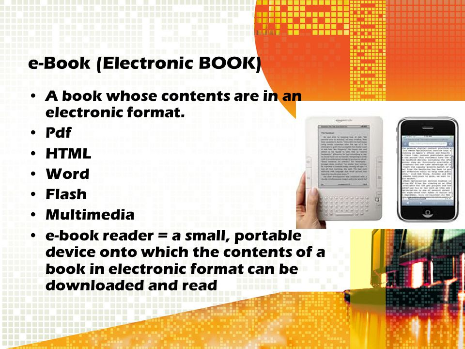 e-Book (Electronic BOOK) A book whose contents are in an electronic format.