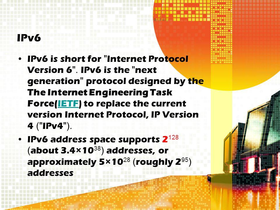 IPv6 IPv6 is short for Internet Protocol Version 6 .
