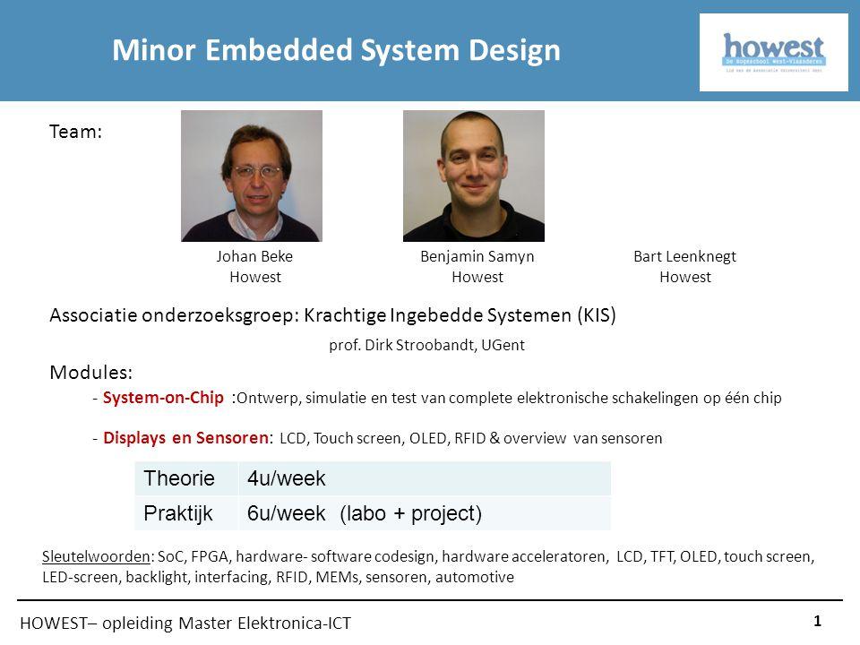 HOWEST– opleiding Master Elektronica-ICT 1 Minor Embedded System Design Associatie onderzoeksgroep: Krachtige Ingebedde Systemen (KIS) prof.