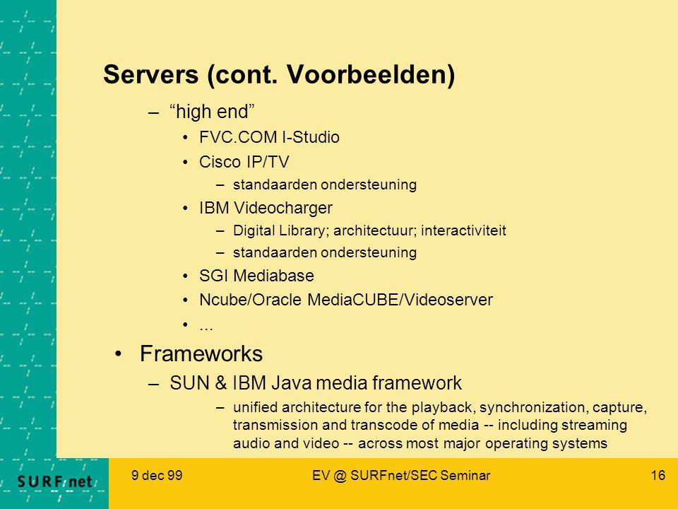 """9 dec 99EV @ SURFnet/SEC Seminar16 Servers (cont. Voorbeelden) –""""high end"""" FVC.COM I-Studio Cisco IP/TV –standaarden ondersteuning IBM Videocharger –D"""