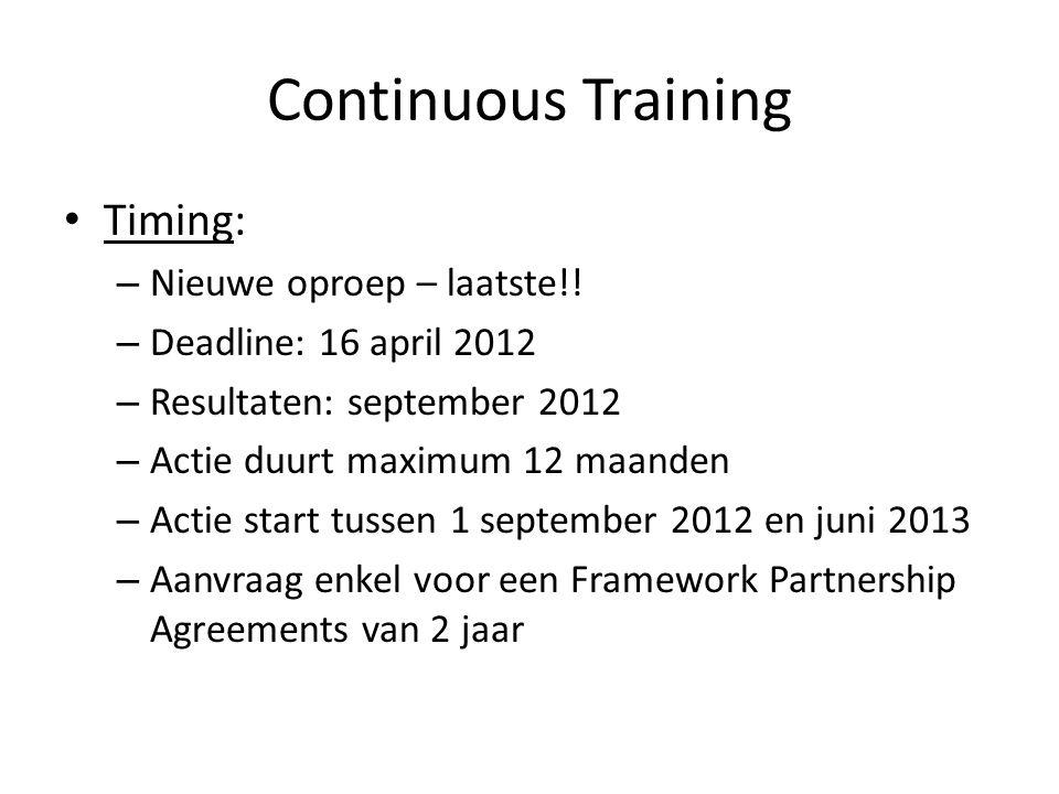 Continuous Training Timing: – Nieuwe oproep – laatste!! – Deadline: 16 april 2012 – Resultaten: september 2012 – Actie duurt maximum 12 maanden – Acti