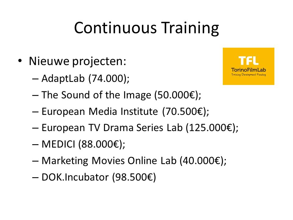 Continuous Training Nieuwe projecten: – AdaptLab (74.000); – The Sound of the Image (50.000€); – European Media Institute (70.500€); – European TV Dra