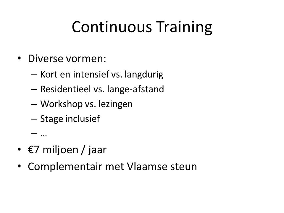 Continuous Training Diverse vormen: – Kort en intensief vs. langdurig – Residentieel vs. lange-afstand – Workshop vs. lezingen – Stage inclusief – … €