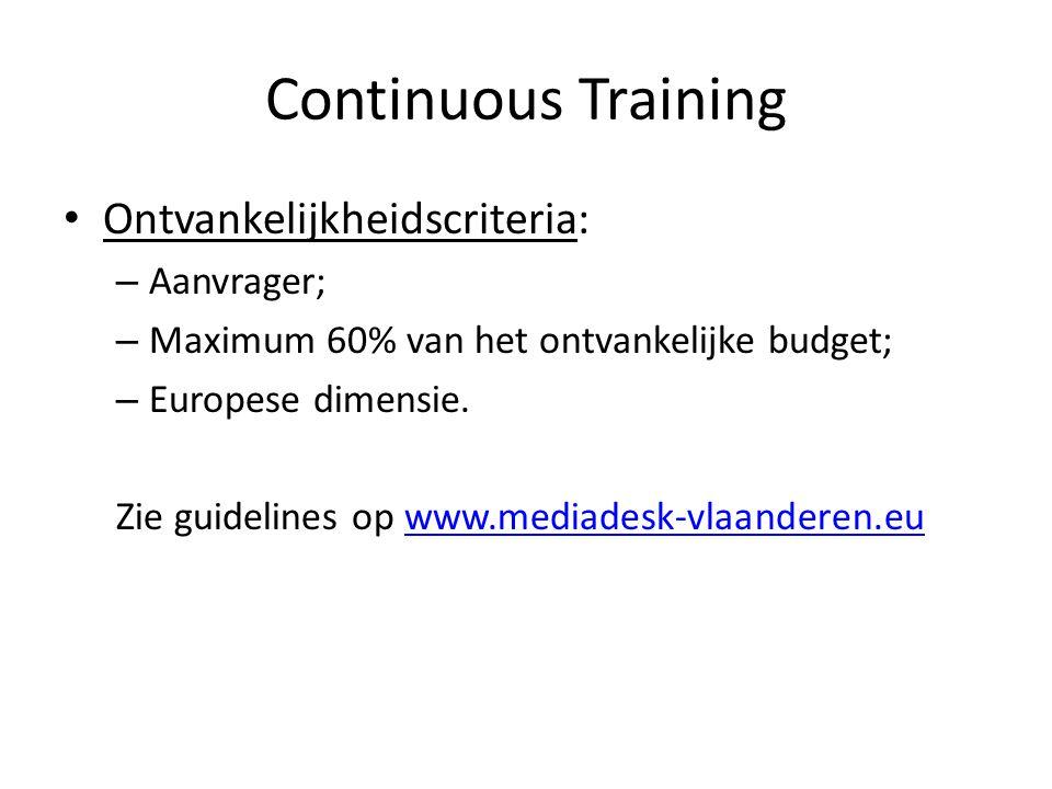 Continuous Training Ontvankelijkheidscriteria: – Aanvrager; – Maximum 60% van het ontvankelijke budget; – Europese dimensie. Zie guidelines op www.med