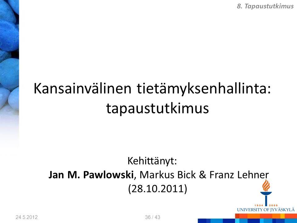 Kansainvälinen tietämyksenhallinta: tapaustutkimus Kehittänyt: Jan M.