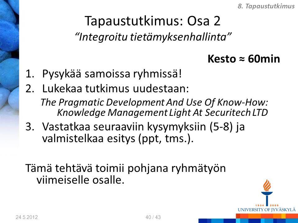 Tapaustutkimus: Osa 2 Integroitu tietämyksenhallinta Kesto ≈ 60min 1.Pysykää samoissa ryhmissä.