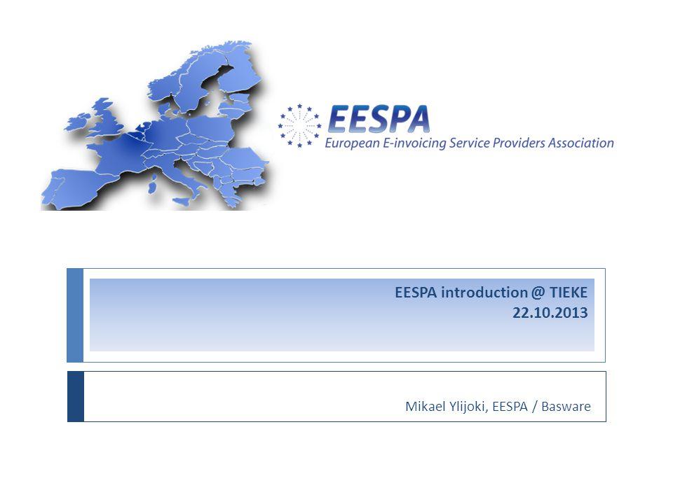 EESPA introduction @ TIEKE 22.10.2013 Mikael Ylijoki, EESPA / Basware