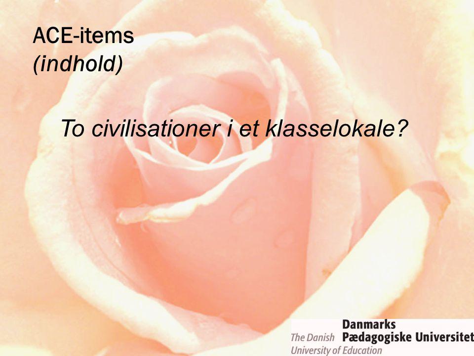 ACE-items (indhold) To civilisationer i et klasselokale?