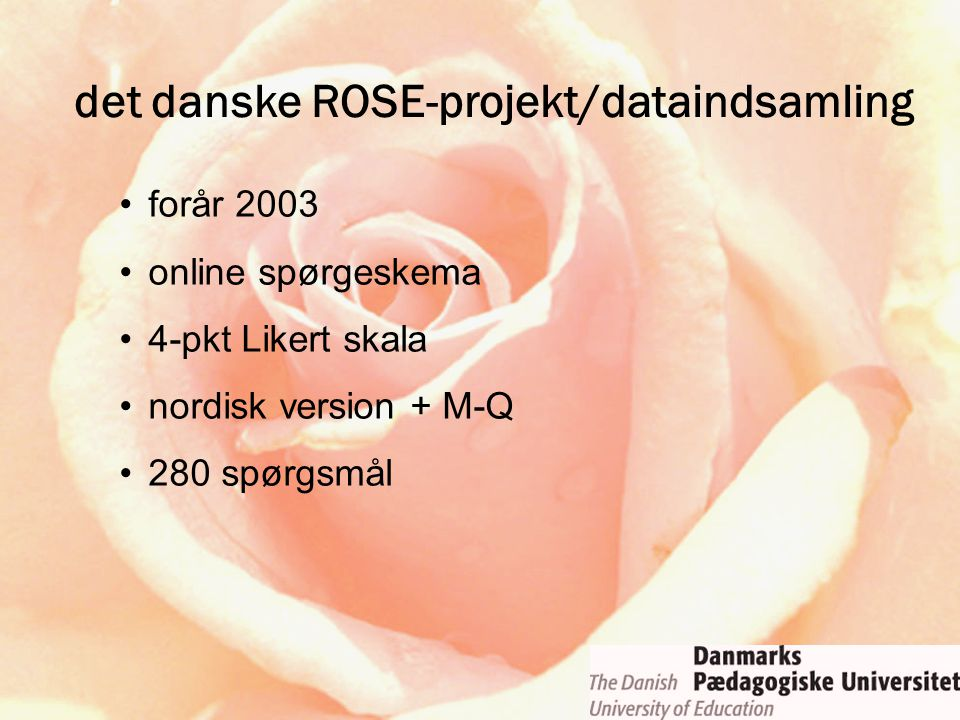 forår 2003 online spørgeskema 4-pkt Likert skala nordisk version + M-Q 280 spørgsmål det danske ROSE-projekt/dataindsamling