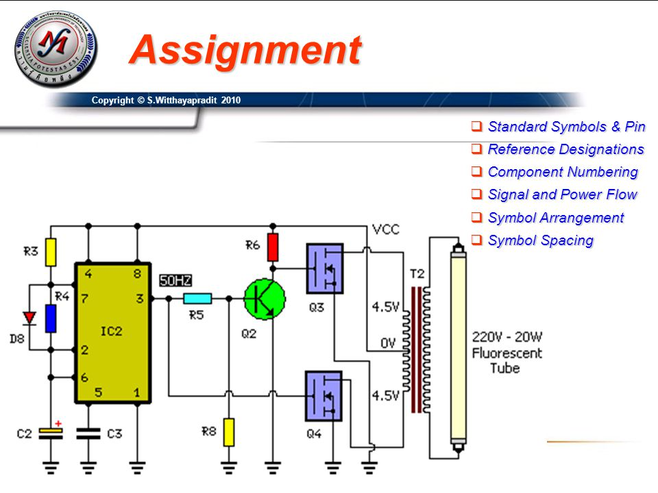 Assignment  Standard Symbols & Pin  Reference Designations  Component Numbering  Signal and Power Flow  Symbol Arrangement  Symbol Spacing Copyright © S.Witthayapradit 2010