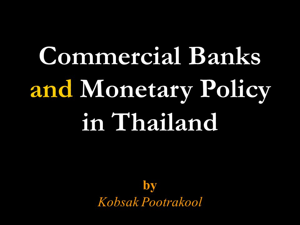 Commercial Banks and Monetary Policy in Thailand by Kobsak Pootrakool