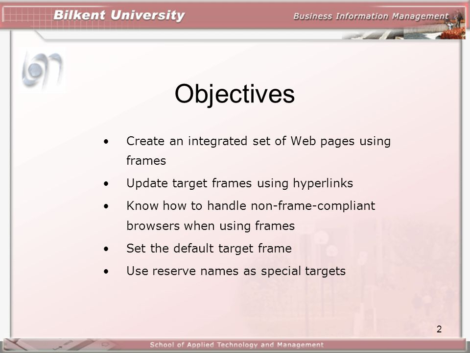 2 Objectives •Create an integrated set of Web pages using frames •Update target frames using hyperlinks •Know how to handle non-frame-compliant browse