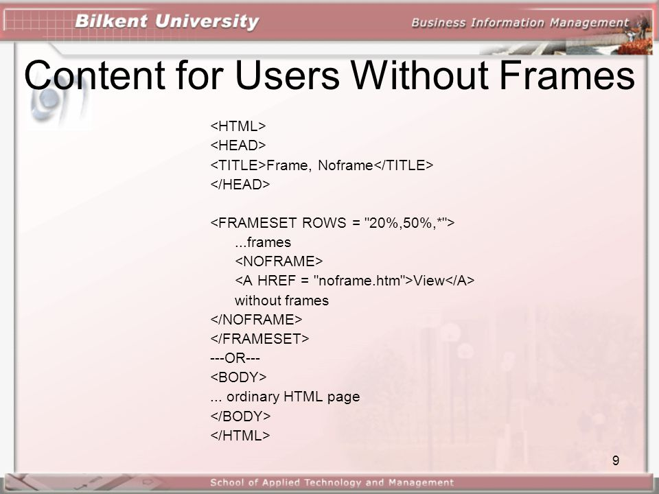 9 Content for Users Without Frames Frame, Noframe...frames View without frames ---OR---... ordinary HTML page