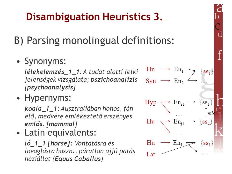 Disambiguation Heuristics 3. B) Parsing monolingual definitions: •Synonyms: lélekelemzés_1_1: A tudat alatti lelki jelenségek vizsgálata; pszichoanalí