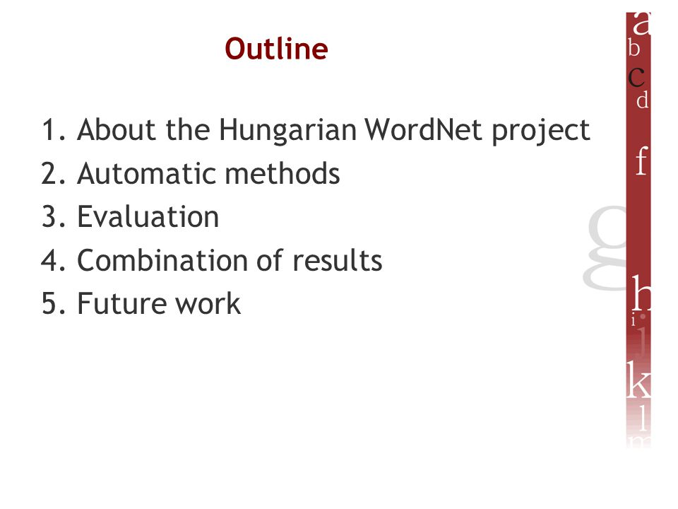 Outline 1. About the Hungarian WordNet project 2.