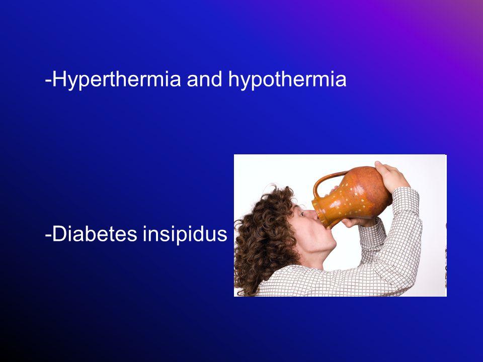 -Hyperthermia and hypothermia -Diabetes insipidus