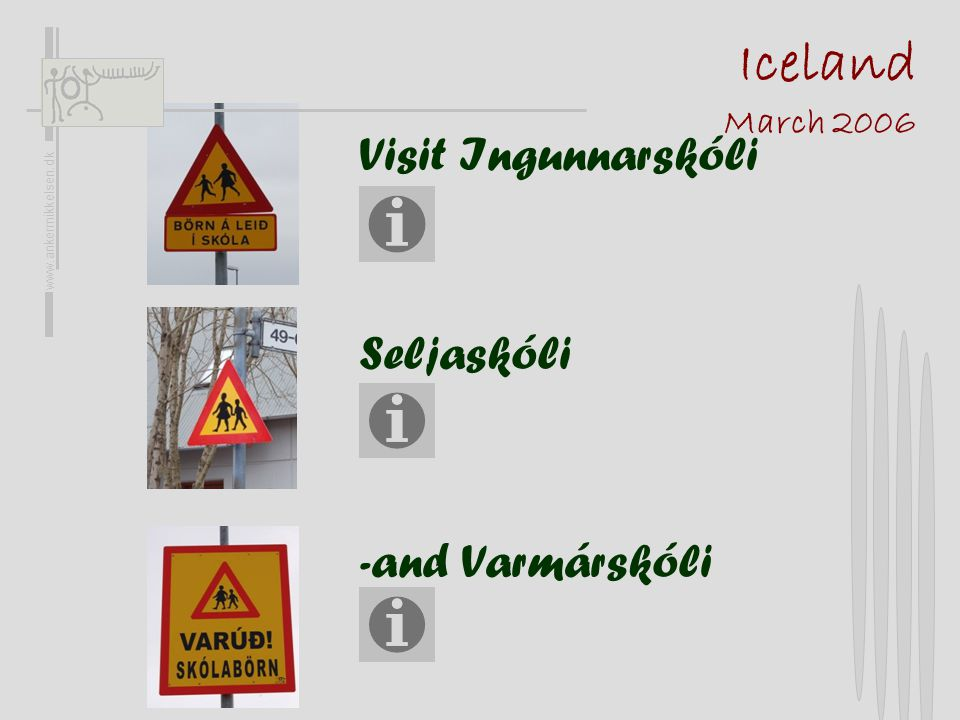 Iceland March 2006 www.ankermikkelsen.dk Visit Ingunnarskóli Seljaskóli -and Varmárskóli