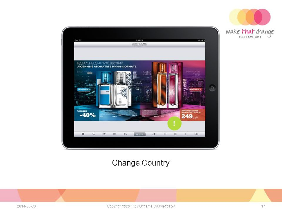 Change Country 172014-06-30Copyright ©2011 by Oriflame Cosmetics SA !