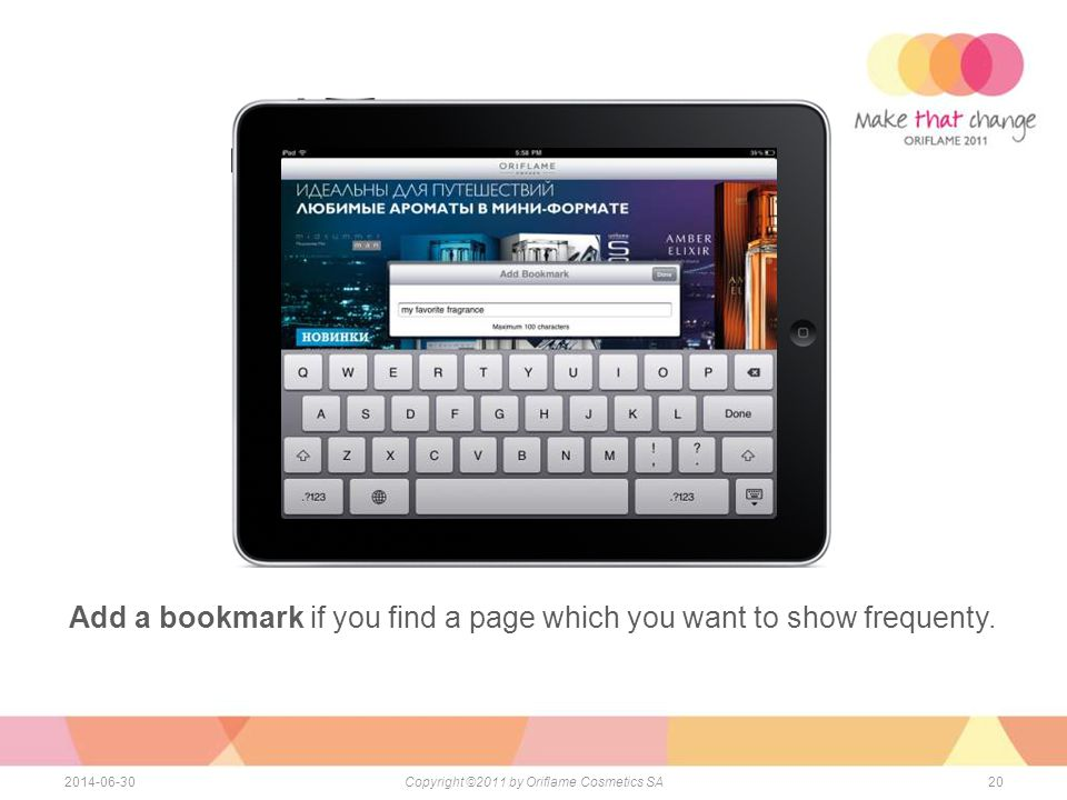 Add a bookmark if you find a page which you want to show frequenty. 202014-06-30Copyright ©2011 by Oriflame Cosmetics SA