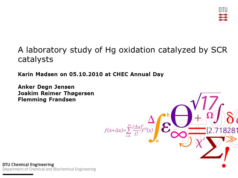 A laboratory study of Hg oxidation catalyzed by SCR catalysts Karin Madsen on 05.10.2010 at CHEC Annual Day Anker Degn Jensen Joakim Reimer Thøgersen Flemming Frandsen