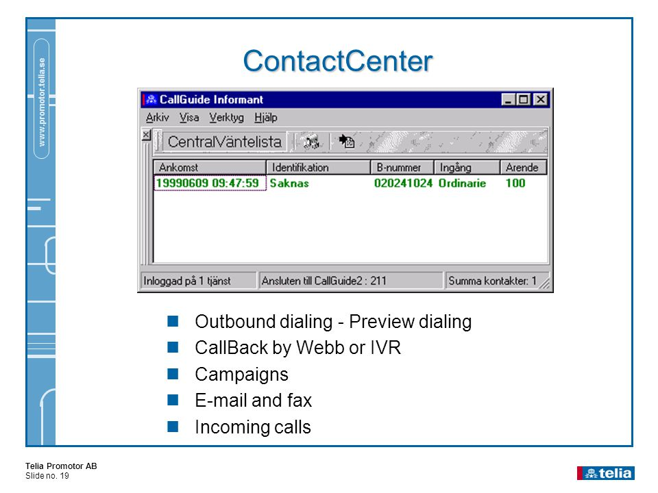 Telia Promotor AB Slide no. 19 www.promotor.telia.se ContactCenter  Outbound dialing - Preview dialing  CallBack by Webb or IVR  Campaigns  E-mail