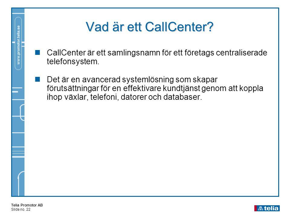 Telia Promotor AB Slide no. 22 www.promotor.telia.se Vad är ett CallCenter.