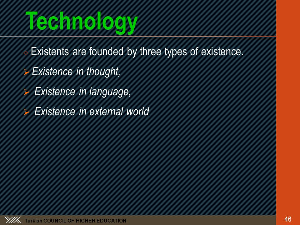 Turkish COUNCIL OF HIGHER EDUCATION Technology  Existents are founded by three types of existence.