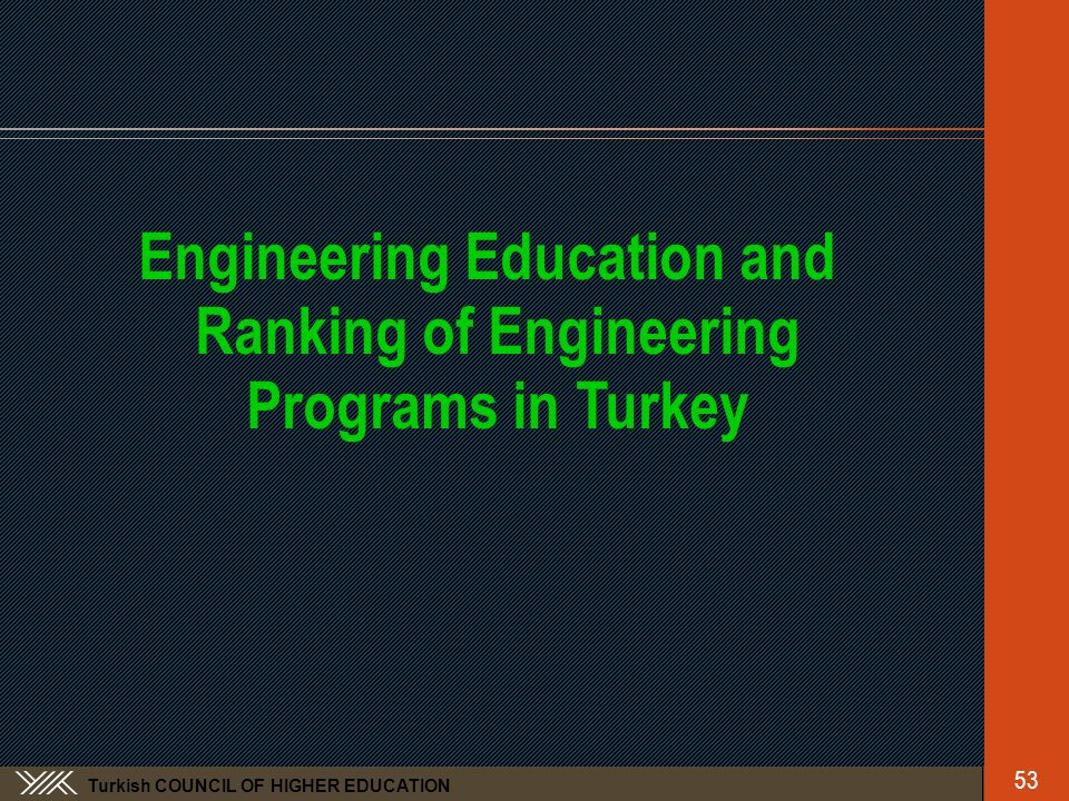Turkish COUNCIL OF HIGHER EDUCATION Engineering Education and Ranking of Engineering Programs in Turkey 53