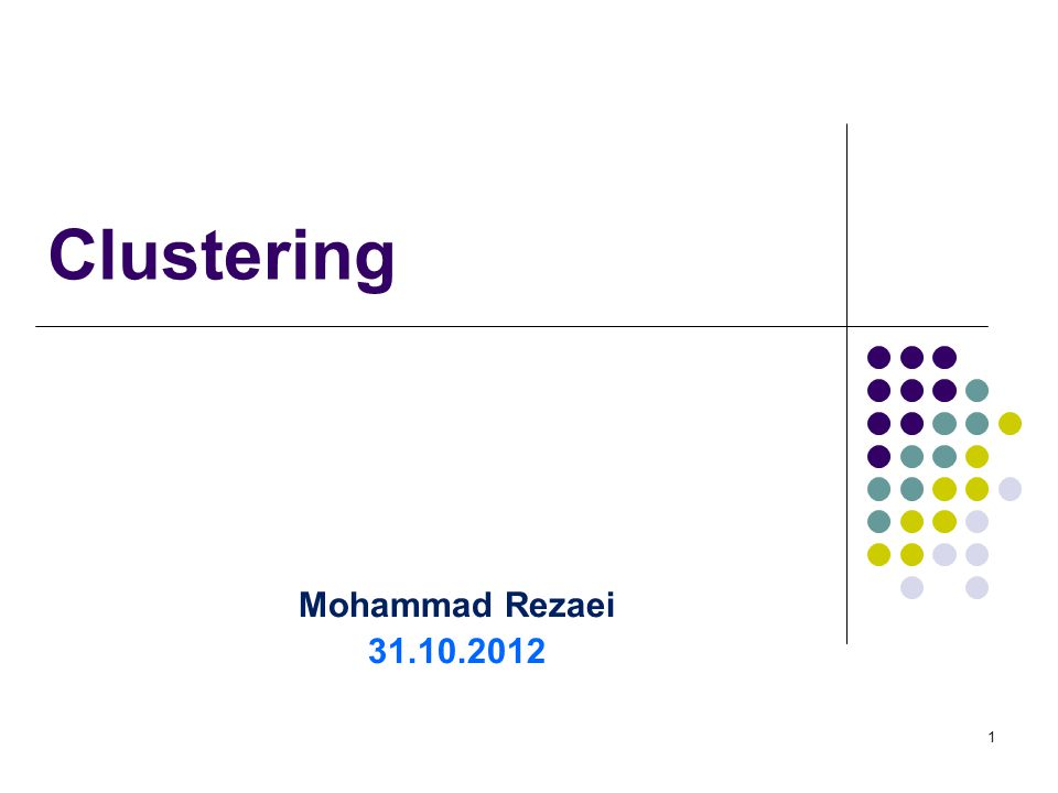 1 Clustering Mohammad Rezaei 31.10.2012