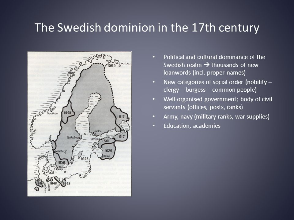 The Swedish dominion in the 17th century • Political and cultural dominance of the Swedish realm  thousands of new loanwords (incl.