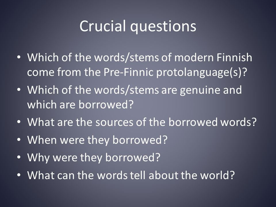 Pre-Finnic (Proto-Finno-Ugric) period • Represents the shared past of virtually all Uralic languges • Earliest contacts with Indo-European (and other?) languages (  loanwords) • Cultural stage: Stone age • Sources of livelyhood: fishing, hunting, gathering • Domestic animals: dogs and ?