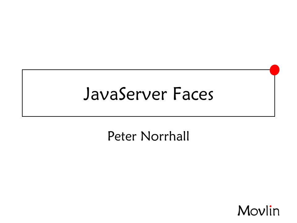 2007-02-07JavaServer Faces Unified EL •#{searchBean.inputString} - deferred •${searchBean.inputString} – immediate •Implicita objekt (application, cookie,...) •Operatorer (+.-,*,/,%,A?B:C,==,!=,...) •Uttryck (#{searchBean.search})