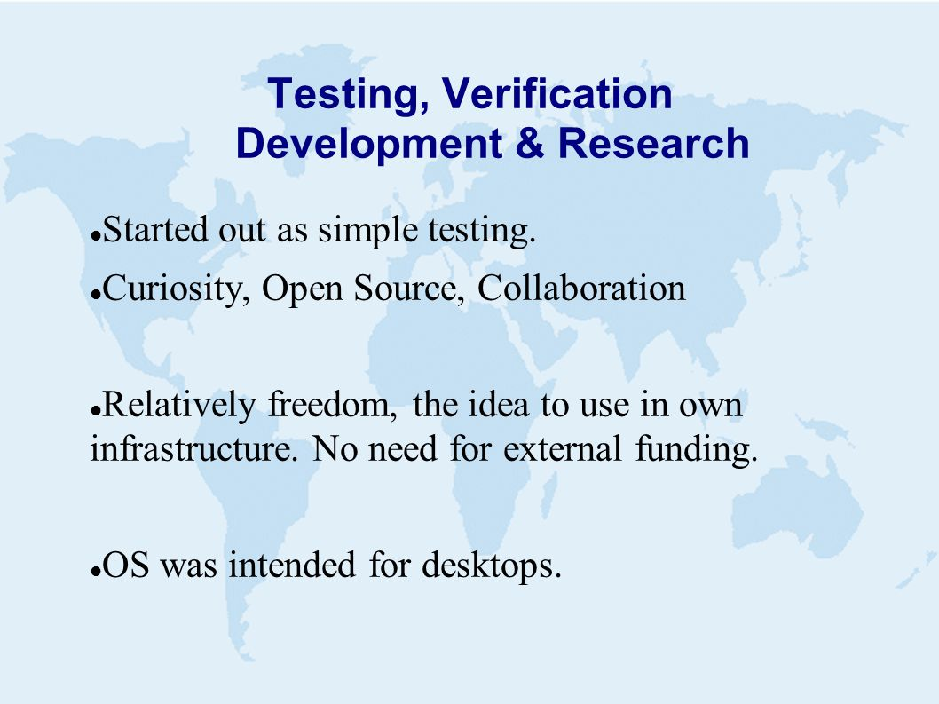 Testing, Verification Development & Research  Started out as simple testing.