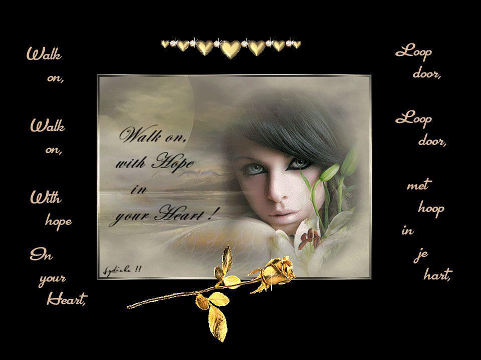 Though your dreams, be tossed, And blown, Ondanks, Dat er met je dromen gegooid wordt en weggeblazen,