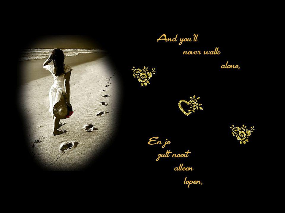 Walk on, Walk on, With hope Loop door, Loop door, met hoop in je hart, In your Heart,