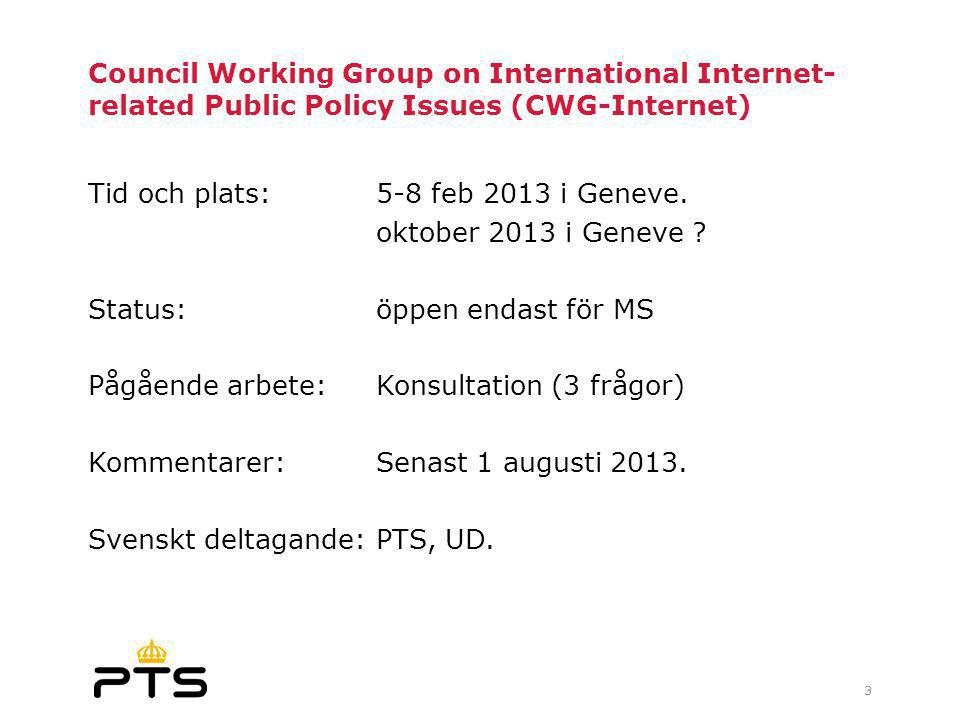Council Working Group on International Internet- related Public Policy Issues (CWG-Internet) Tid och plats:5-8 feb 2013 i Geneve.