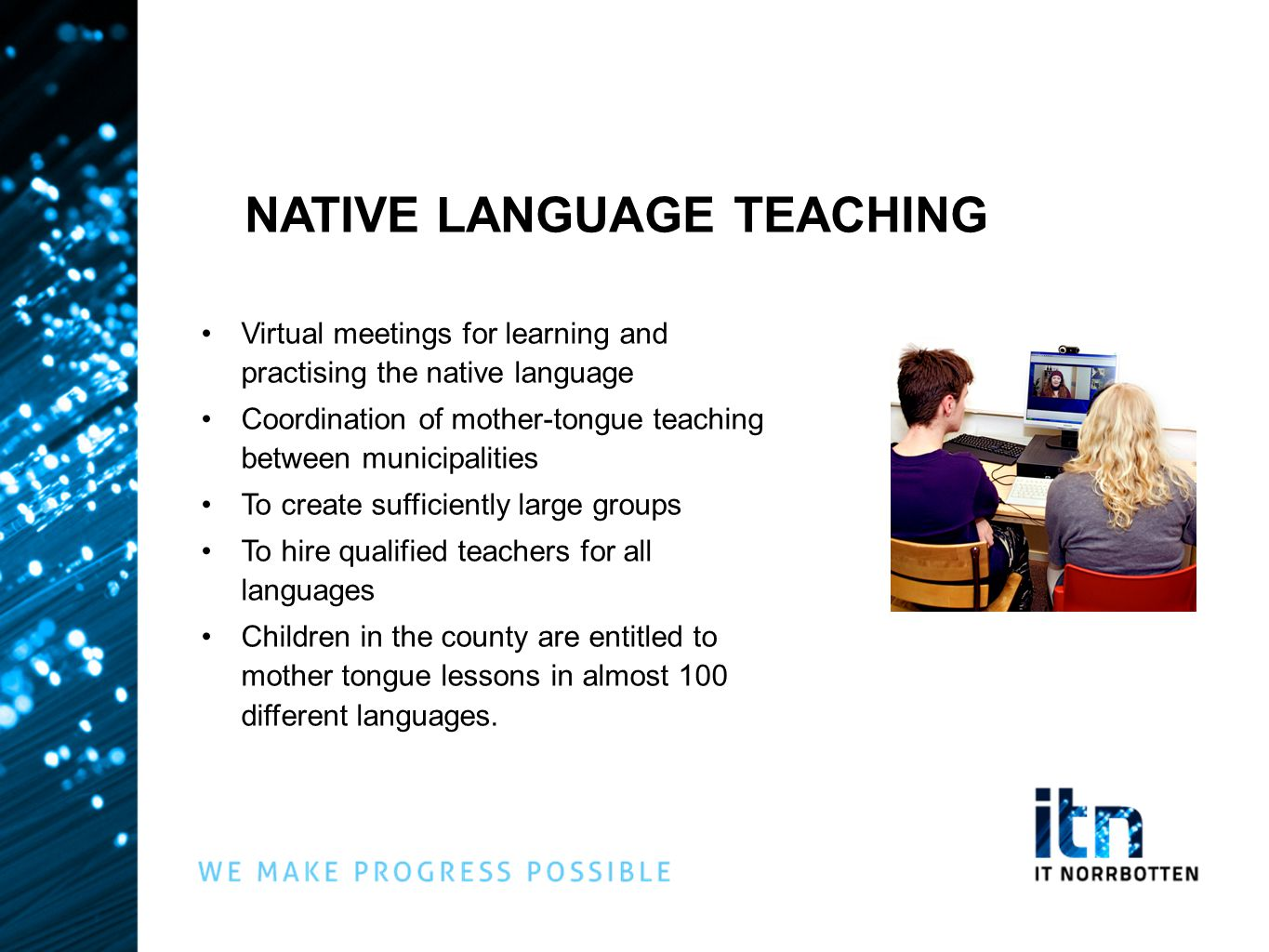 NATIVE LANGUAGE TEACHING •Virtual meetings for learning and practising the native language •Coordination of mother-tongue teaching between municipalities •To create sufficiently large groups •To hire qualified teachers for all languages •Children in the county are entitled to mother tongue lessons in almost 100 different languages.