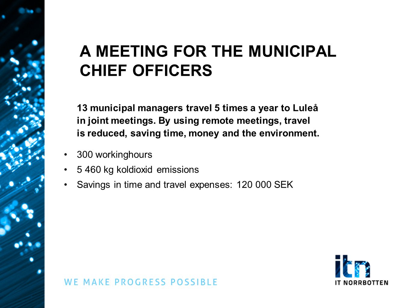 A MEETING FOR THE MUNICIPAL CHIEF OFFICERS 13 municipal managers travel 5 times a year to Luleå in joint meetings. By using remote meetings, travel is