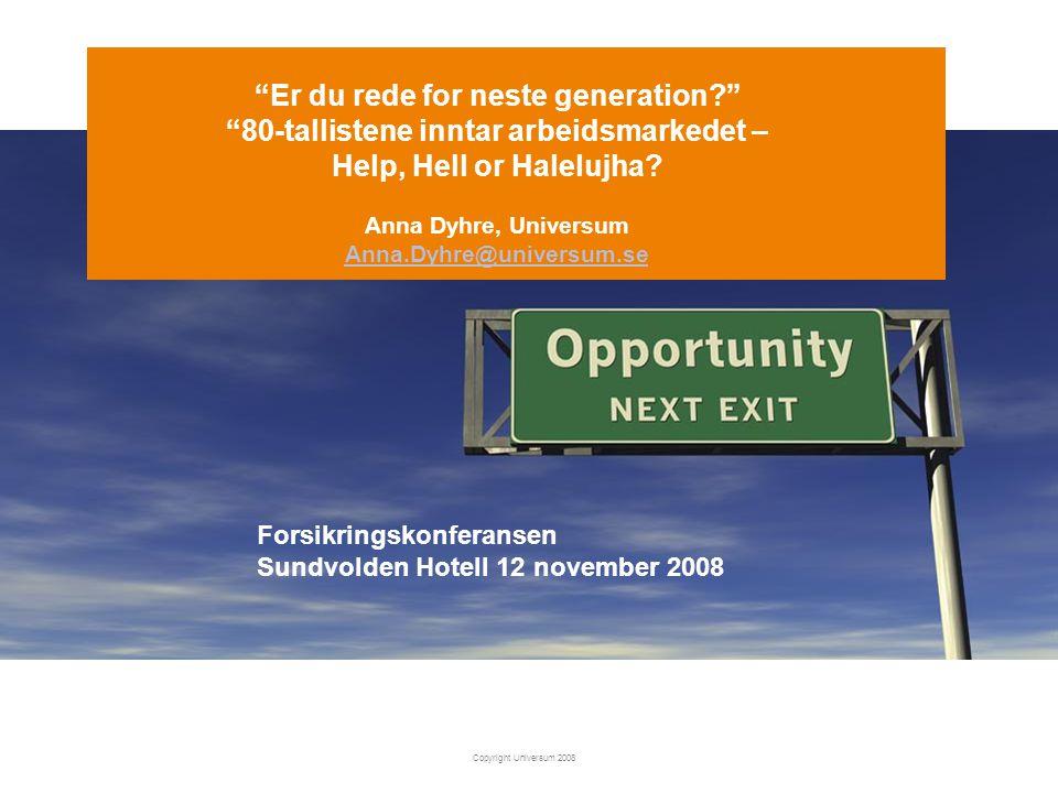 "Copyright Universum 2008 ""Er du rede for neste generation?"" ""80-tallistene inntar arbeidsmarkedet – Help, Hell or Halelujha? Anna Dyhre, Universum Ann"