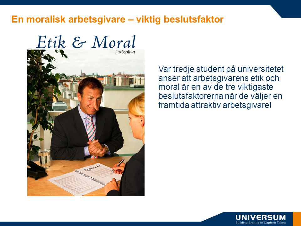 En moralisk arbetsgivare – viktig beslutsfaktor Var tredje student på universitetet anser att arbetsgivarens etik och moral är en av de tre viktigaste
