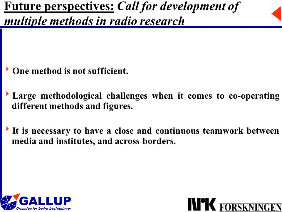 GALLUP Grunnlag for bedre beslutninger 25 Future perspectives: Call for development of multiple methods in radio research  One method is not sufficient.