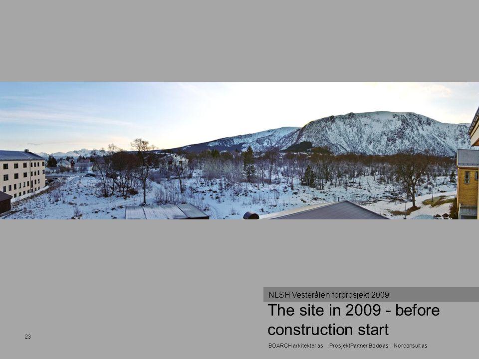 23 The site in 2009 - before construction start NLSH Vesterålen forprosjekt 2009 BOARCH arkitekter as ProsjektPartner Bodø as Norconsult as